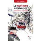 La montagne apprivoisée - Le train arrive à Vallorcine de Paul Gaillardot